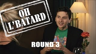 Oh l'batard - Le speed dating à embrouille - Round 3