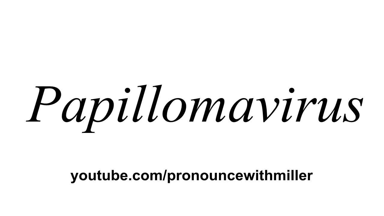 papillomavirus pronounce)