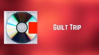 Kanye West - Guilt Trip (Lyrics)