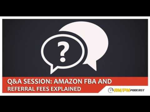 EP22: Q&A Session – FBA Fees Explained: What Is The Referral Fee And What Are FBA Fees.