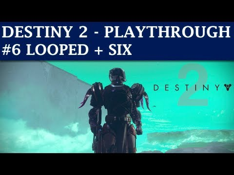 Destiny 2 - Mission 6: Looped & Six