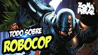 Todo Sobre ROBOCOP | Zona Freak