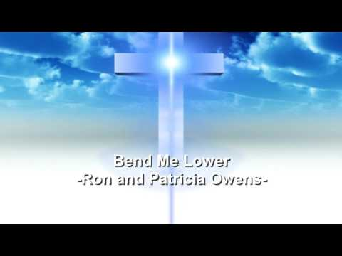Bend Me Lower - Ron and Patricia Owens - Christian Song