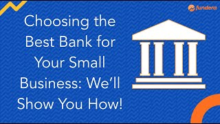 Choosing the Best Bank for Your Small Business: We'll Show You How!
