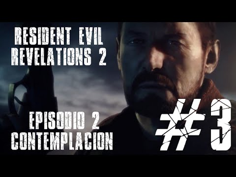 "Resident Evil Revelations 2 | Episodio 2 - ""Contemplacion"" | Capitulo 3"