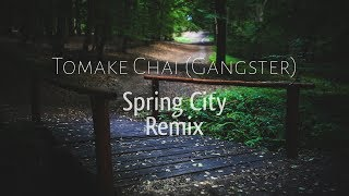 Tomake Chai (Gangster) | Spring City Remix