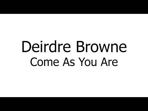 Deirdre Browne – Come As You Are (Music Sheets, Chords, & Lyrics)