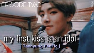 my-first-kiss-is-an-idol-episode-2-bts-taehyung-fanfic