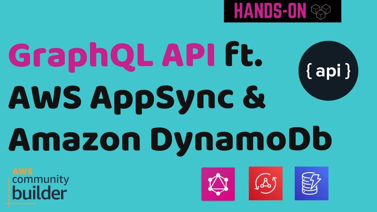 GraphQL API ft. AWS AppSync and Amazon DynamoDB   API Primer