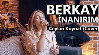 Ceylan Koynat – İnanırım (Berkay Cover)