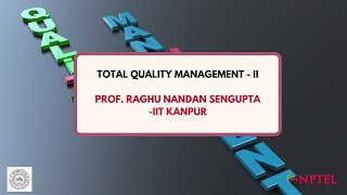 Intro - Total Quality Management - II - Prof Raghunandan Sengupta thumbnail