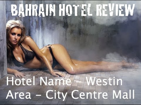 Bahrain Hotels - Westin City Centre 5 Star Review