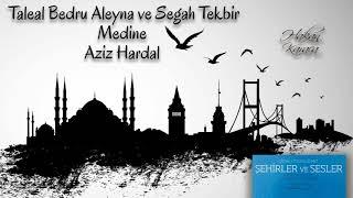 Taleal Bedru Aleyna ve Segah Tekbir - Medine - Aziz Hardal