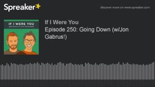 Episode 250: Going Down (w/Jon Gabrus!)