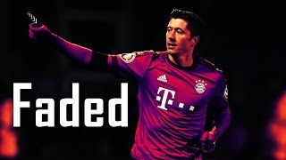 Robert Lewandowski - Faded ( Alan Walker )