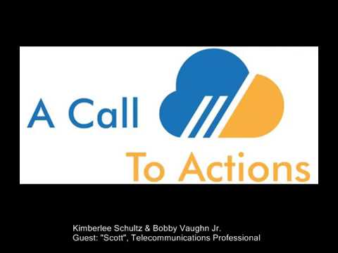 "A Call to Actions - with guest: ""Scott"", Telecommunications Professional"