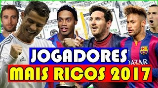 Os 10 Jogadores Mais Ricos do Mundo 2017 - Rich Football Players.