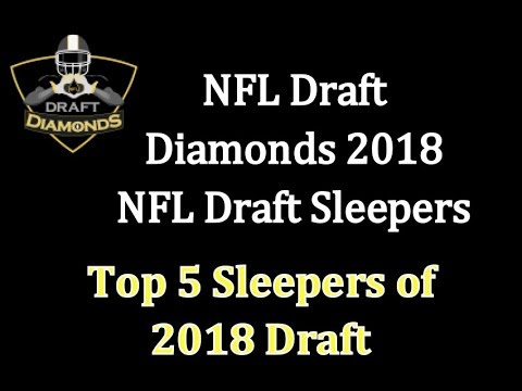 NFL Draft Diamonds 2018 NFL Draft Top 5 Sleepers