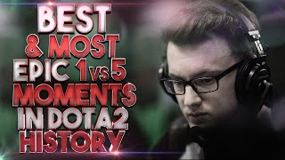 BEST \u0026 MOST EPIC 1vs5 Moments in Dota 2 History