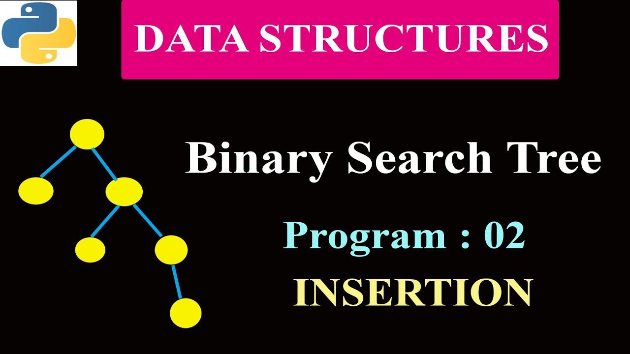 Python Program To Implement Binary Search Tree | Program 2 | Insertion