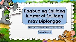 Filipino 3 | Quarter 4 | Week 1 | MELC-BASED | Pagbuo Ng Salitang Klaster At Salitang May Diptonggo
