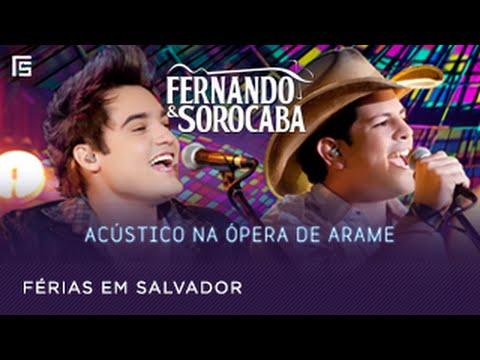 Fernando & Sorocaba - Férias em Salvador   Acústico na Ópera de Arame