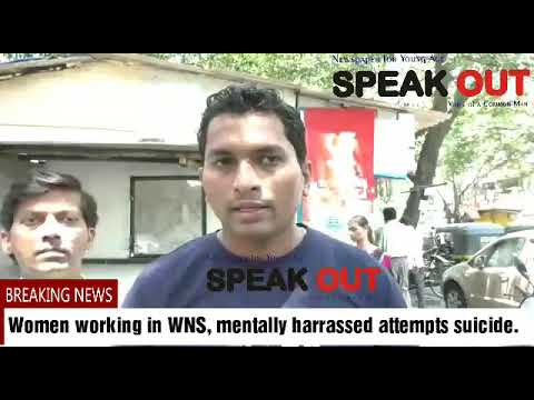 Women working in WNS, mentally harrassed attempts suicide.