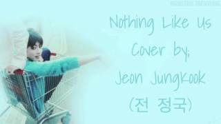 "[BTS] - ""NOTHING LIKE US"" Cover by JEON JUNGKOOK ~ {Lyrics}"