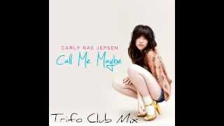 Carly Rae Jepsen - Call Me Maybe (Trifo Club Mix)