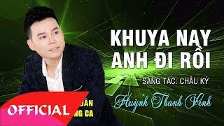 Khuya Nay Anh Đi Rồi - Huỳnh Thanh Vinh   Nhạc Trữ Tình 2017   MV Audio