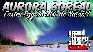 GTA 5 Online - AURORA BOREAL! EASTER EGG BRUTAL SÓ NESTE DLC! APROVEITEM!