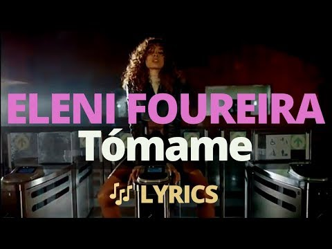 Eleni Foureira - Tómame 🎵 Lyrics - Letra - Ελένη Φουρέιρα