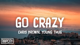 Chris Brown \u0026 Young Thug - Go Crazy (Lyrics)