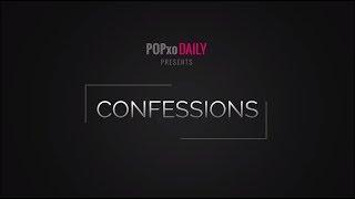 Confessions - POPxo