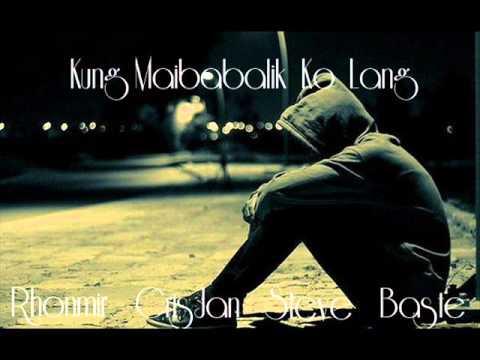 Download Kung Maibabalik Ko Lang - Rhonmir,CrisJan,Steve,Baste  ( E.M )