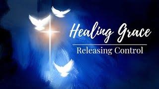 Healing Grace - Releasing Control