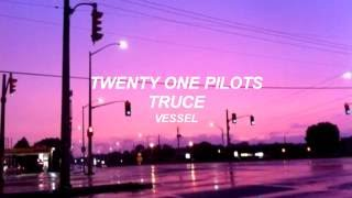 twenty one pilots: Truce (Lyrics)