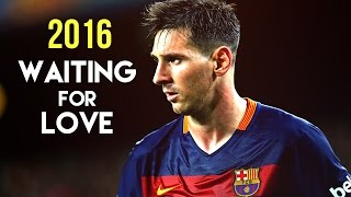 Lionel Messi - Waiting for Love | 2016 HD