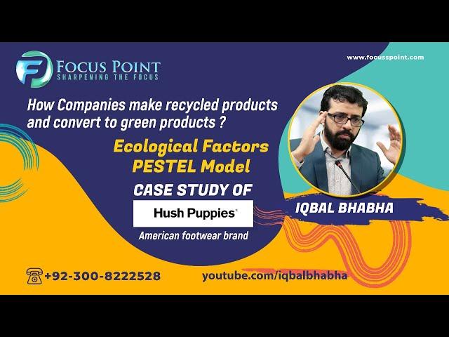 Ecological Factor of PESTEL Model | Case Study of Hush Puppies |  Muhammad Iqbal Bhabha