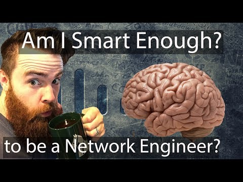 Am I Smart Enough to Be a Network Engineer? - CCNA | CCNP St