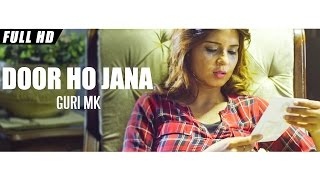New Punjabi Songs 2016 | Door Ho Jana | Official Video [Hd] | Guri Mk Ft.Lucky Shah | Latest Songs