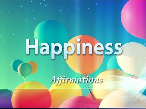 Happiness - Turbo Charged Affirmations to Make you GET HAPPY : )