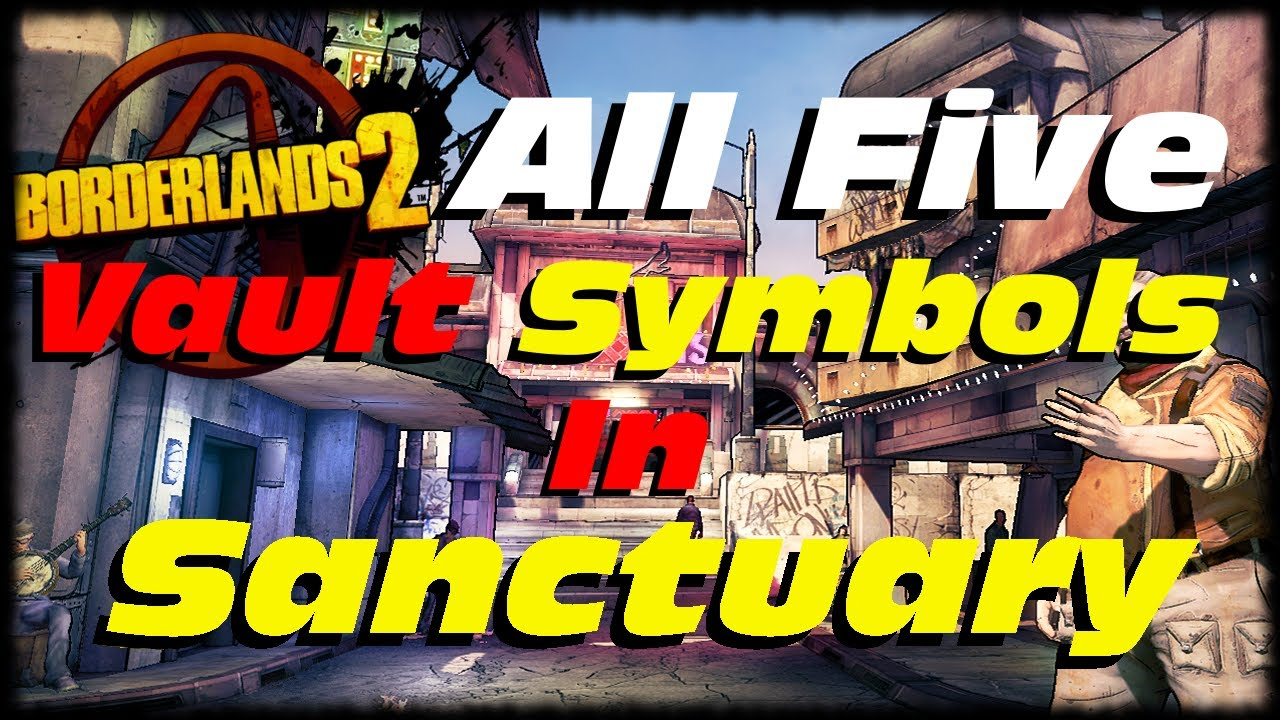 Borderlands 2 How To Find All 5 Vault Symbols In Sanctuary Locations