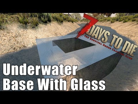 7 Days to Die - UnderWater Base with Glass - Does it Work?