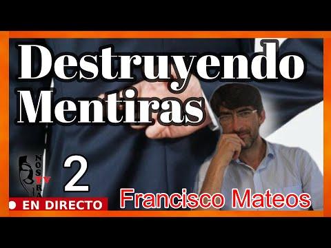 DESTRUYENDO MENTIRAS CON FRAN MATEOS [2ª Parte]