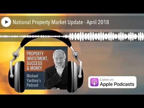 National Property Market Update - April 2018