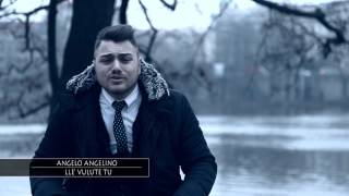 ANGELO ANGELINO  - LLE' VULUTE TU (Video Ufficiale