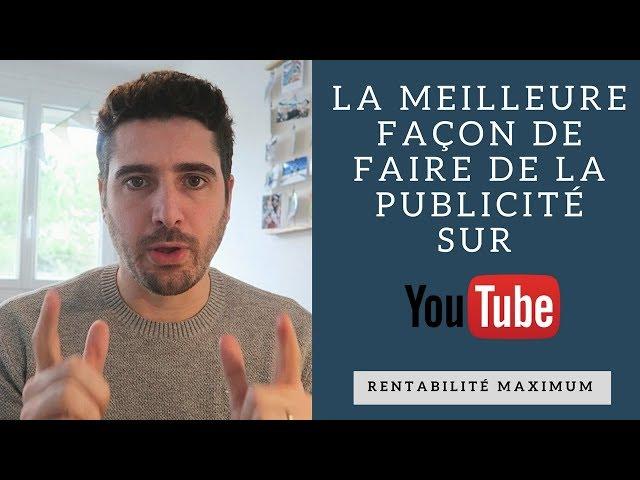 La meilleure façon de faire de la publicité sur Youtube - Rentabilité maximum