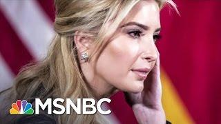 Ivanka Trump's Influence Difficult To Discern | Rachel Maddow | MSNBC