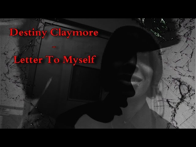 Destiny Claymore- Letter to Myself